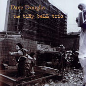 Play & Download The Tiny Bell Trio by Dave Douglas | Napster