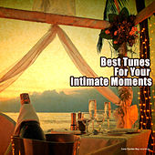 Play & Download Best Tunes for Your Intimate Moments by Various Artists | Napster