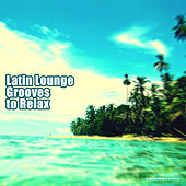 Play & Download Latin Lounge Grooves to Relax by Various Artists | Napster