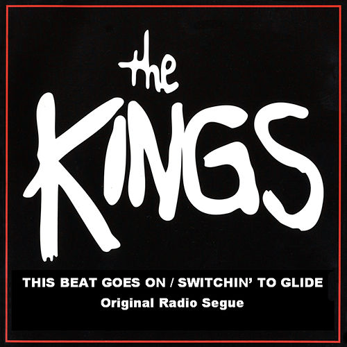 Play & Download This Beat Goes On/Switchin' To Glide (Original Radio Seque) by The Kings | Napster