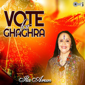 Play & Download Vote for Ghaghra by Ila Arun | Napster