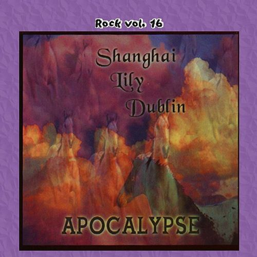 Play & Download Rock Vol. 16: Shanghai Lily Dublin-Apocalypse by Shanghai Lily Dublin | Napster