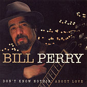 Play & Download Don't Know Nothin' About Love by Bill Perry | Napster