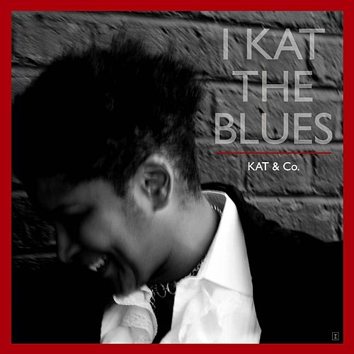 I Kat the Blues by Kat & Co.
