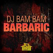 Play & Download Barbaric (Radio Mix) by DJ Bam Bam   Napster