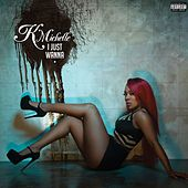 Play & Download I Just Wanna by K. Michelle | Napster