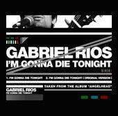 I'm Gonna Die Tonight by Gabriel Rios