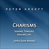 Charisms: Visions, Tongues, Healing, etc. (feat. Dave Nevins) by Peter Kreeft