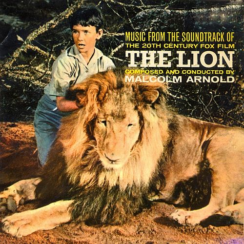 Play & Download The Lion (Original Motion Picture Soundtrack) [Remastered] by Malcolm Arnold | Napster