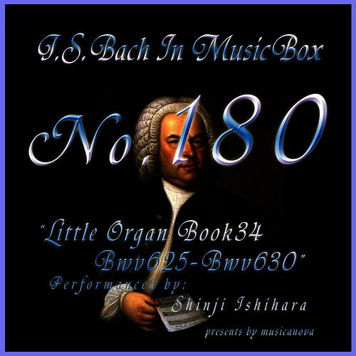Play & Download Bach In Musical Box 180 /  Little Organ Book4 Bwv625-Bwv630 by Shinji Ishihara | Napster