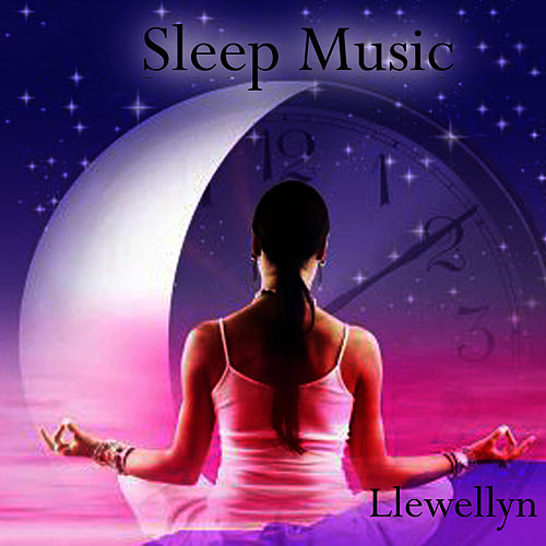 Play & Download Sleep Music by Llewellyn | Napster