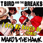 Play & Download I Gets My Boogie On (Mako & The Hawk Remix) by T Bird and the Breaks | Napster