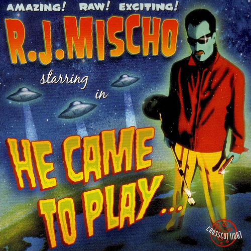He Came To Play by R.J. Mischo