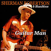 Play & Download Guitar Man Live by Sherman Robertson | Napster