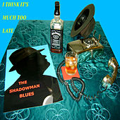Play & Download I Think It's Much Too Late by The Shadowmanblues | Napster