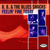 Play & Download Feelin' Fine Today by B.B. & The Blues Shacks | Napster