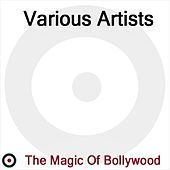 The Magic of Bollywood by Various Artists