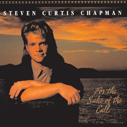 For The Sake Of The Call by Steven Curtis Chapman