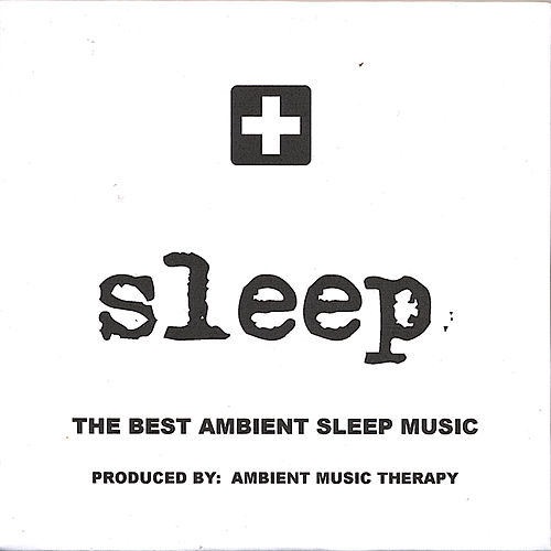 Play & Download Sleep: Ambient Sleep Therapy 7 by Ambient Music Therapy | Napster