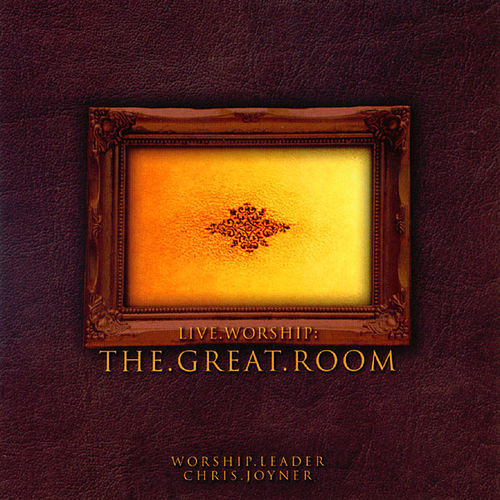 Play & Download Live Worship: The Great Room by Chris Joyner | Napster