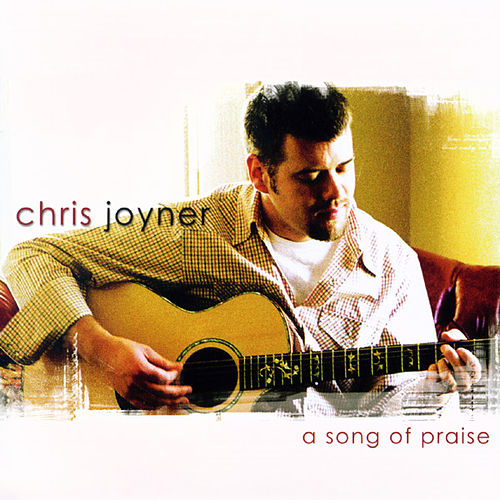 Play & Download A Song of Praise by Chris Joyner | Napster