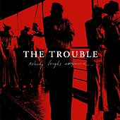 Play & Download Nobody Laughs Anymore by The Trouble | Napster