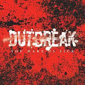 You Make Us Sick by Outbreak