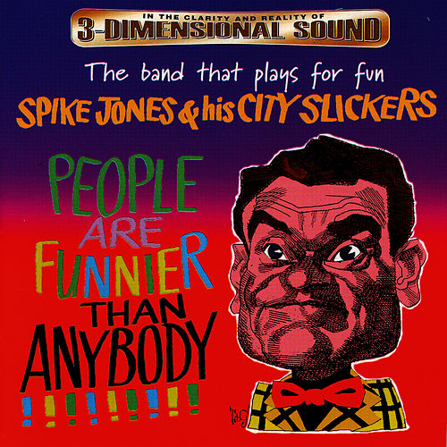 Play & Download People Are Funnier Than Anybody!!!!!!!!! by Spike Jones | Napster