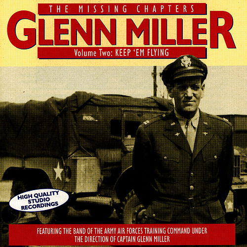 Play & Download The Missing Chapters Vol. 2: Keep 'Em Flying by Glenn Miller | Napster