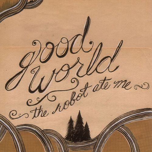 Play & Download Good World by The Robot Ate Me | Napster