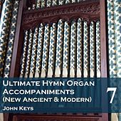 Play & Download Ultimate Hymn Organ Accompaniments (New Ancient & Modern) Vol. 7 by John Keys | Napster