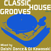 Classic House Grooves: Mixed by Daishi Dance & DJ Kawasaki by Various Artists
