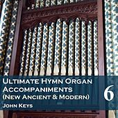 Play & Download Ultimate Hymn Organ Accompaniments (New Ancient & Modern) Vol. 6 by John Keys | Napster
