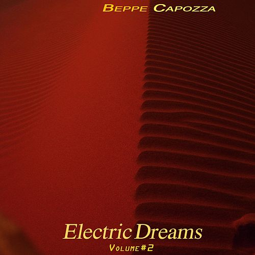 Play & Download Electric Dreams, Vol. 2 by Beppe Capozza | Napster