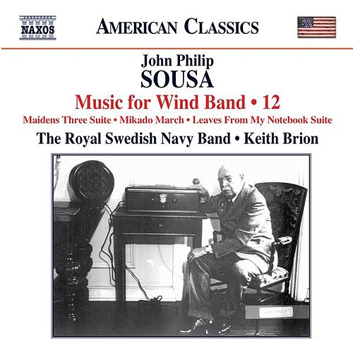 Play & Download Sousa: Music for Wind Band, Vol. 12 by Royal Swedish Navy Band | Napster