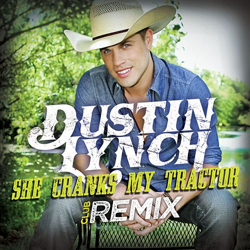 She Cranks My Tractor (Club Remix) by Dustin Lynch