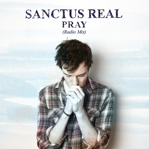 Play & Download Pray by Sanctus Real | Napster