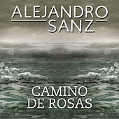Play & Download Camino De Rosas by Alejandro Sanz | Napster