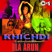 Play & Download Khichdi (Con-Fusion) by Ila Arun | Napster
