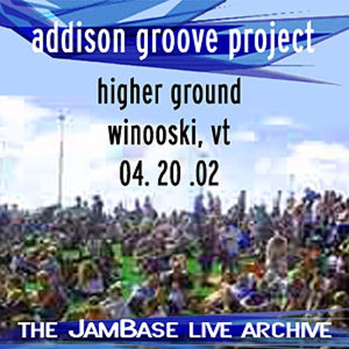 Play & Download 04-20-02 - Higher Ground - Winooski, VT by Addison Groove Project | Napster
