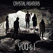 You & I by Crystal Fighters
