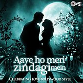 Play & Download Aaye Ho Meri Zindagi Mein - Celebrating Love Bollywood Style by Various Artists | Napster