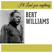 I'll Lend You Anything by Bert Williams