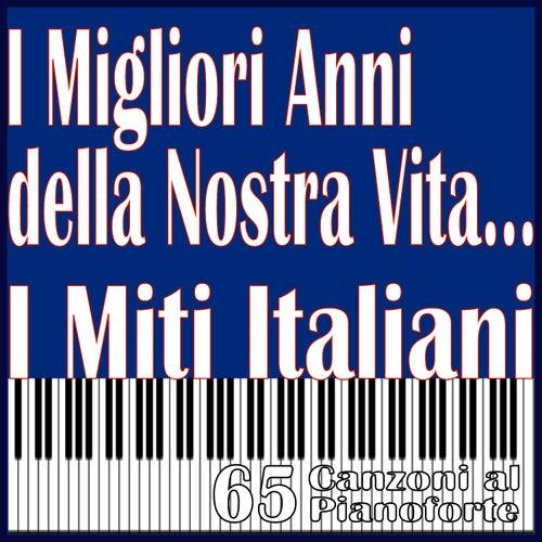 Play & Download I Migliori Anni della Nostra Vita... I Miti Italiani, 65 Canzoni al pianoforte by Massimo Faraò | Napster