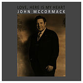 Play & Download Love, Here Is My Heart by John McCormack | Napster