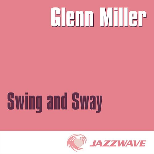 Play & Download Swing And Sway with Glenn Miller by Glenn Miller | Napster