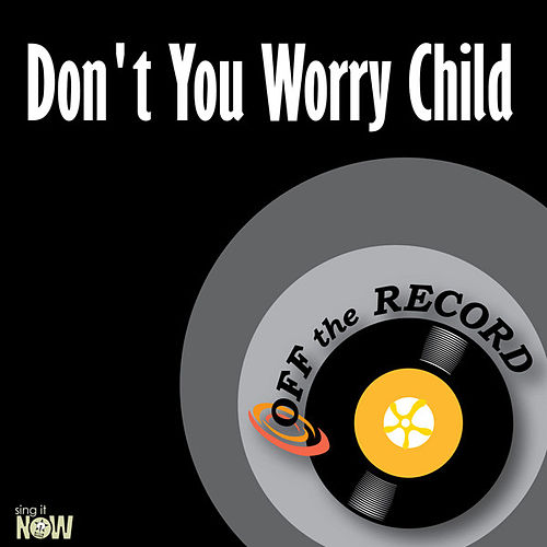 Don't You Worry Child - Single by Off the Record