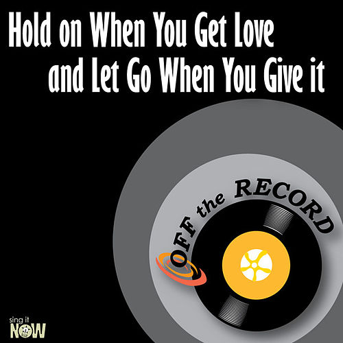 Play & Download Hold on When You Get Love and Let Go When You Give it - Single by Off the Record | Napster