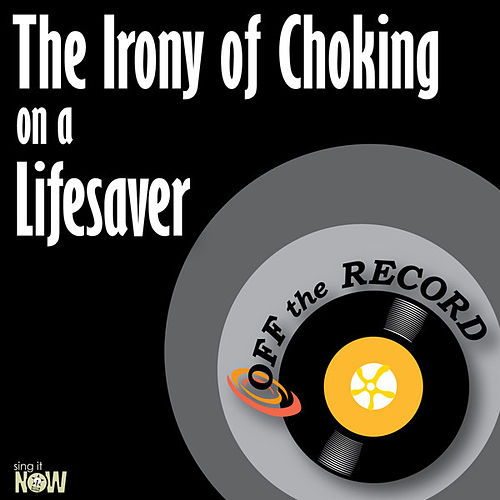 Play & Download The Irony of Choking on a Lifesaver - Single by Off the Record | Napster