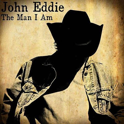 Play & Download The Man I Am by John Eddie | Napster